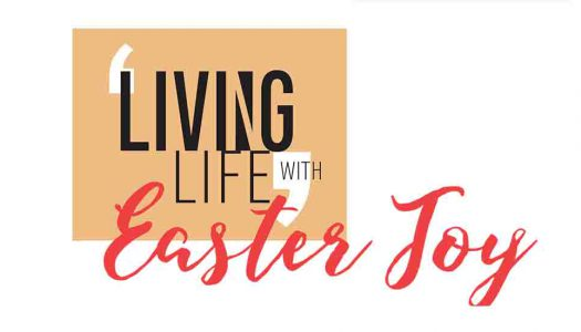 LIVING LIFE WITH Easter Joy