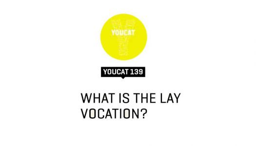 YOUCAT 139-WHAT IS THE LAY VOCATION?