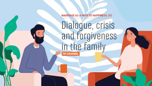 MARRIAGE AS A PATH TO HAPPINESS – ( V ) Dialogue, crisis and forgiveness in the family